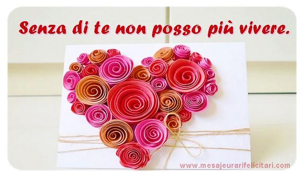 Felicitari de dragoste in Italiana - Senza di te non posso più vivere.