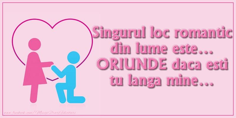 Felicitari de dragoste - Singurul loc romantic din lume este… ORIUNDE daca esti tu langa mine…