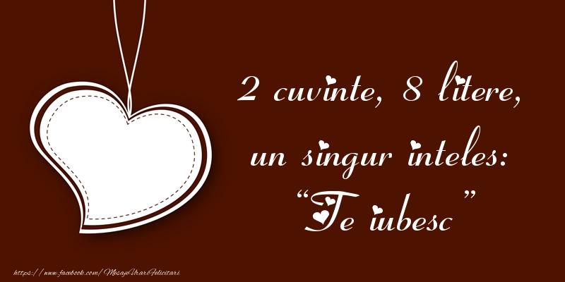 Felicitari de dragoste - 2 cuvinte, 8 litere, un singur inteles: Te iubesc