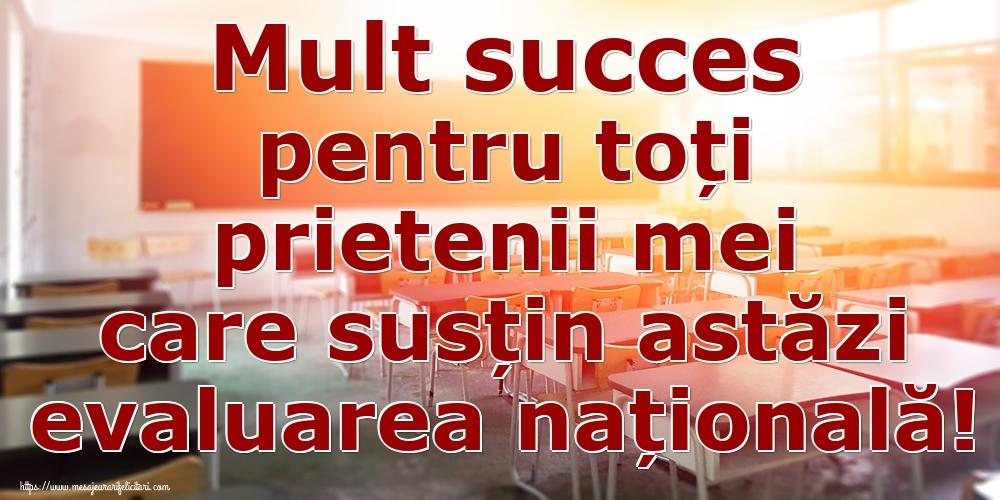 Felicitari de Evaluarea Națională - Mult succes pentru toți prietenii mei care susțin astăzi evaluarea națională!