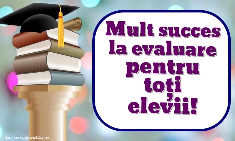 Evaluarea Națională Mult succes la evaluare pentru toți elevii!