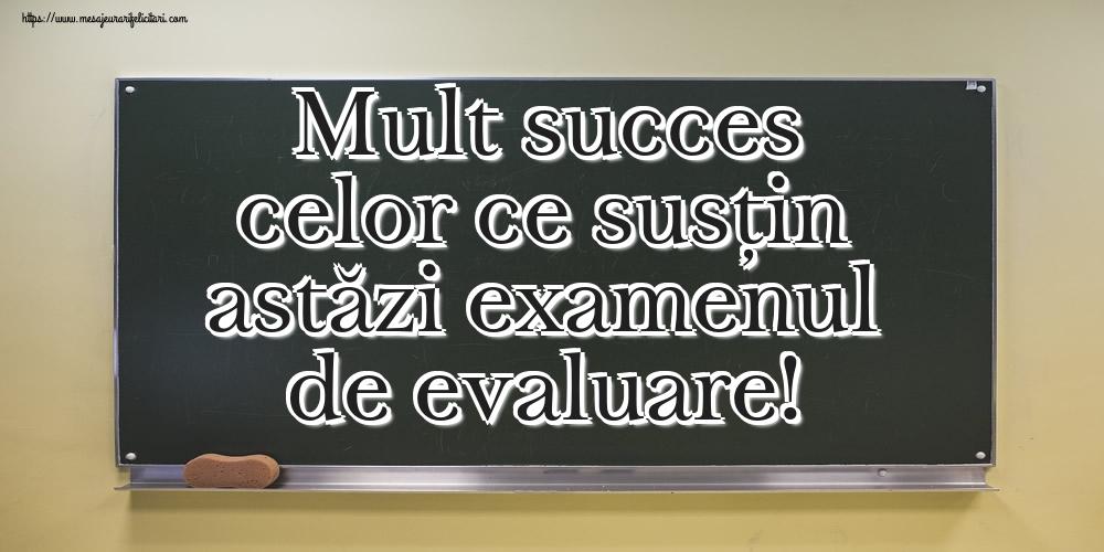 Felicitari de Evaluarea Națională - Mult succes celor ce susțin astăzi examenul de evaluare!