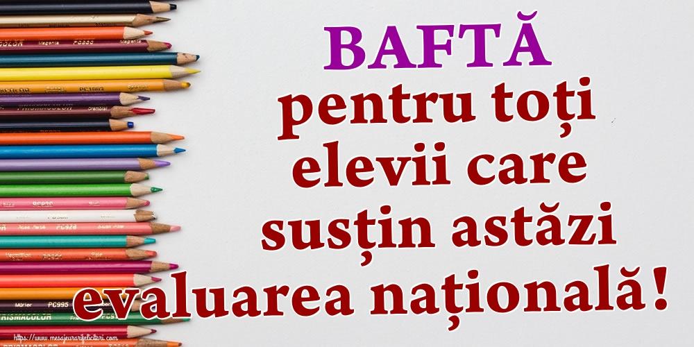 Evaluarea Națională BAFTĂ pentru toți elevii care susțin astăzi evaluarea națională!