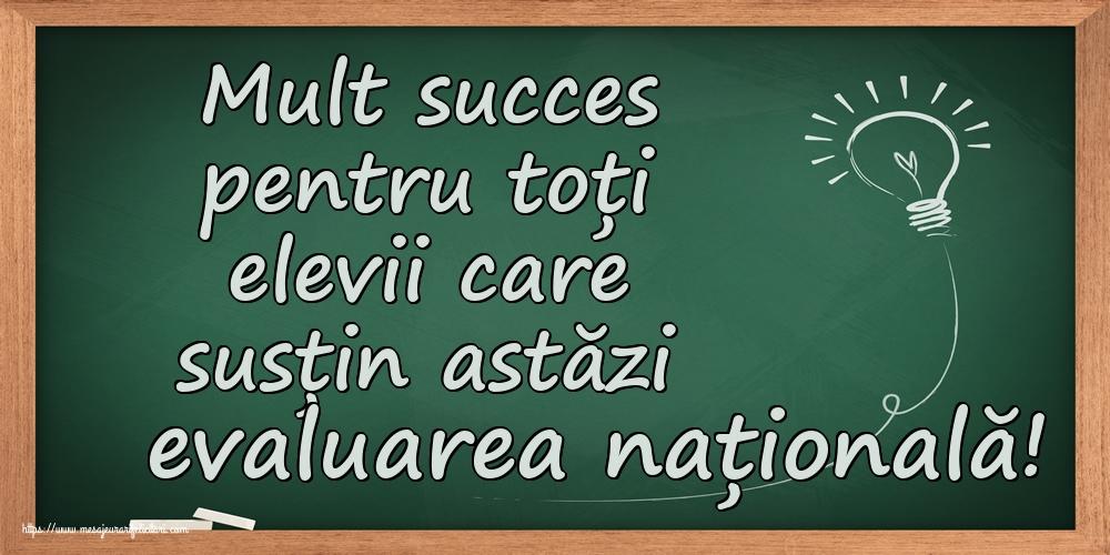 Felicitari de Evaluarea Națională - Mult succes pentru toți elevii care susțin astăzi evaluarea națională!