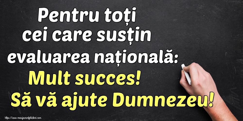 Felicitari de Evaluarea Națională - Pentru toți cei care susțin evaluarea națională: Mult succes! Să vă ajute Dumnezeu!