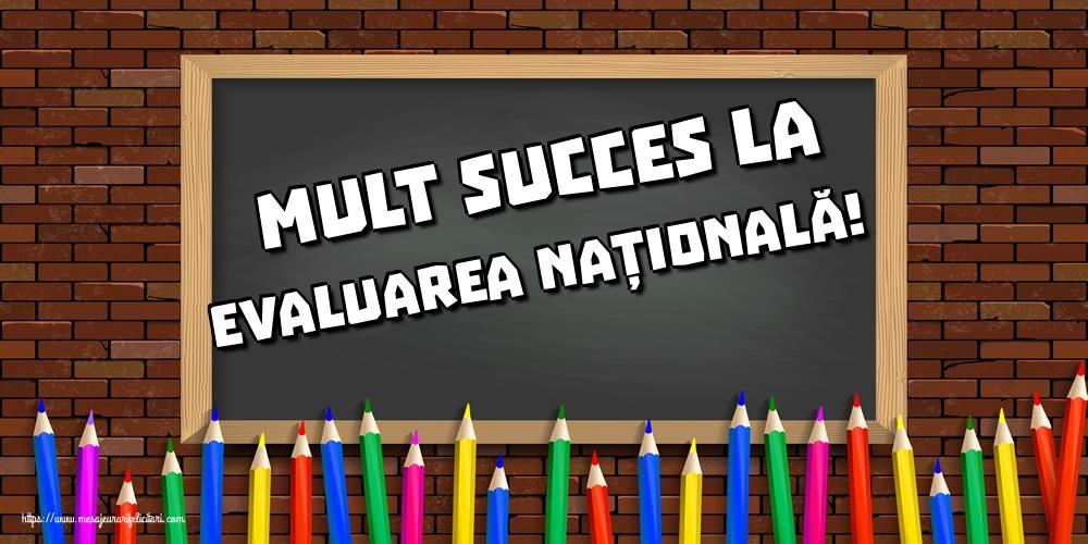 Felicitari de Evaluarea Națională - Mult succes la Evaluarea Națională!