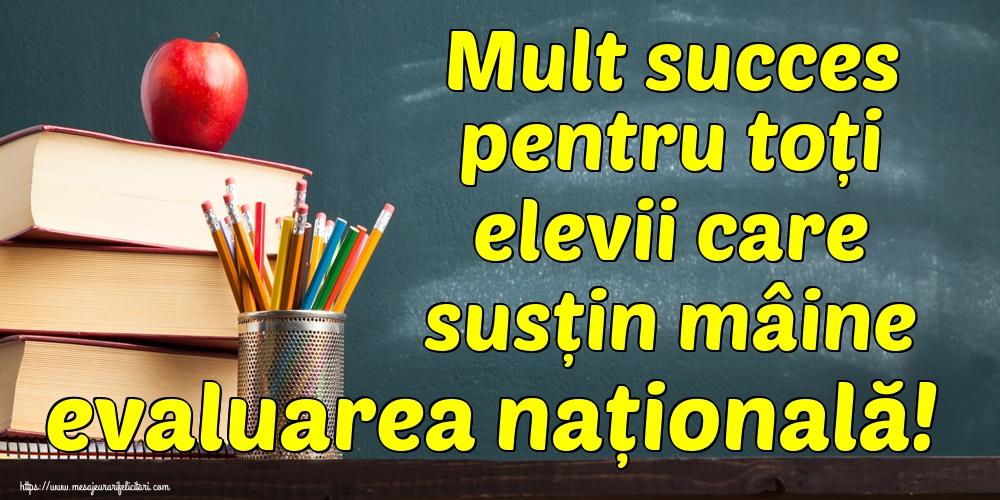 Felicitari de Evaluarea Națională - Mult succes pentru toți elevii care susțin mâine evaluarea națională!