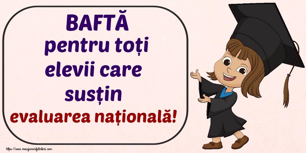 Felicitari de Evaluarea Națională - BAFTĂ pentru toți elevii care susțin evaluarea națională!