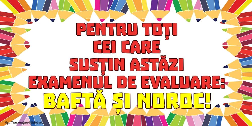 Felicitari de Evaluarea Națională - Pentru toți cei care susțin astăzi examenul de evaluare: BAFTĂ ȘI NOROC!