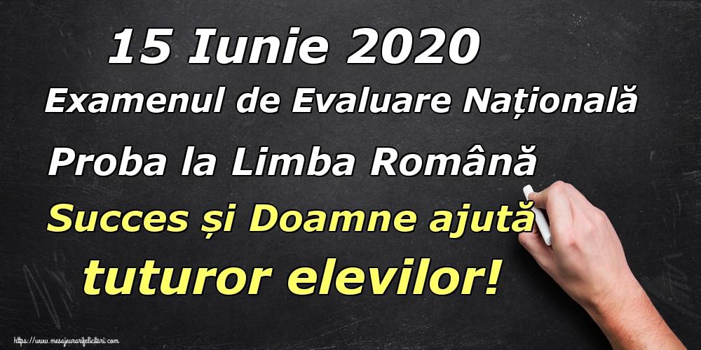 Felicitari de Evaluarea Națională - 15 Iunie 2020 Examenul de Evaluare Națională Proba la Limba Română Succes și Doamne ajută tuturor elevilor! - mesajeurarifelicitari.com