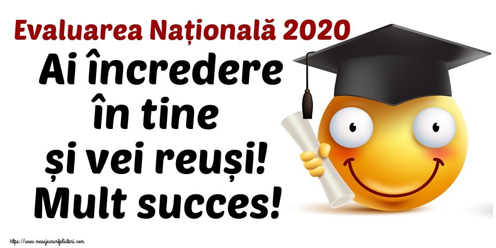 Felicitari de Evaluarea Națională - Evaluarea Națională 2020 Ai încredere în tine și vei reuși! Mult succes! - mesajeurarifelicitari.com