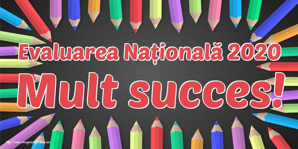 Felicitari de Evaluarea Națională - Evaluarea Națională 2020 Mult succes!
