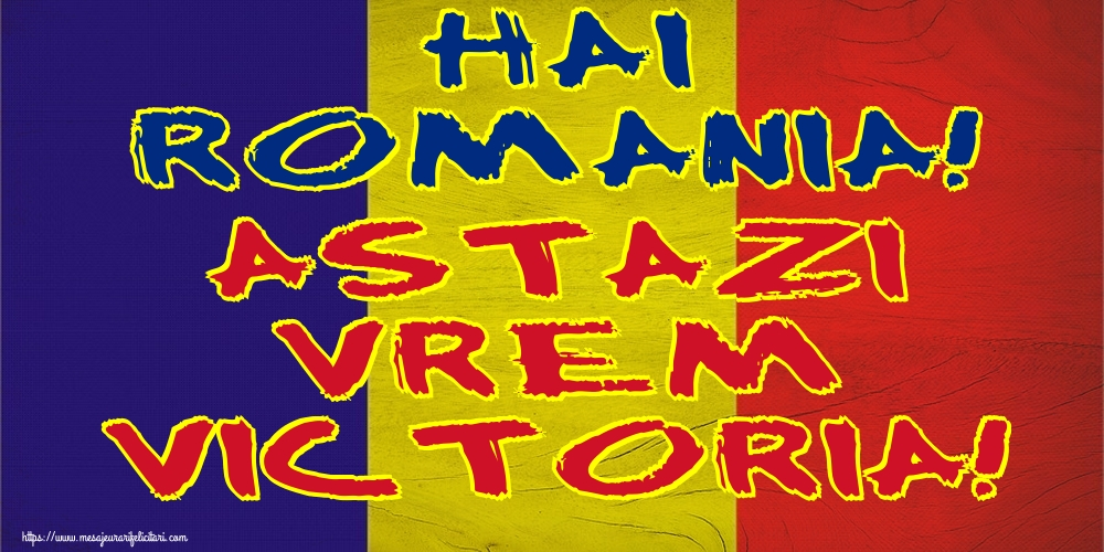 Evenimente Sportive Hai Romania! Astazi vrem victoria!