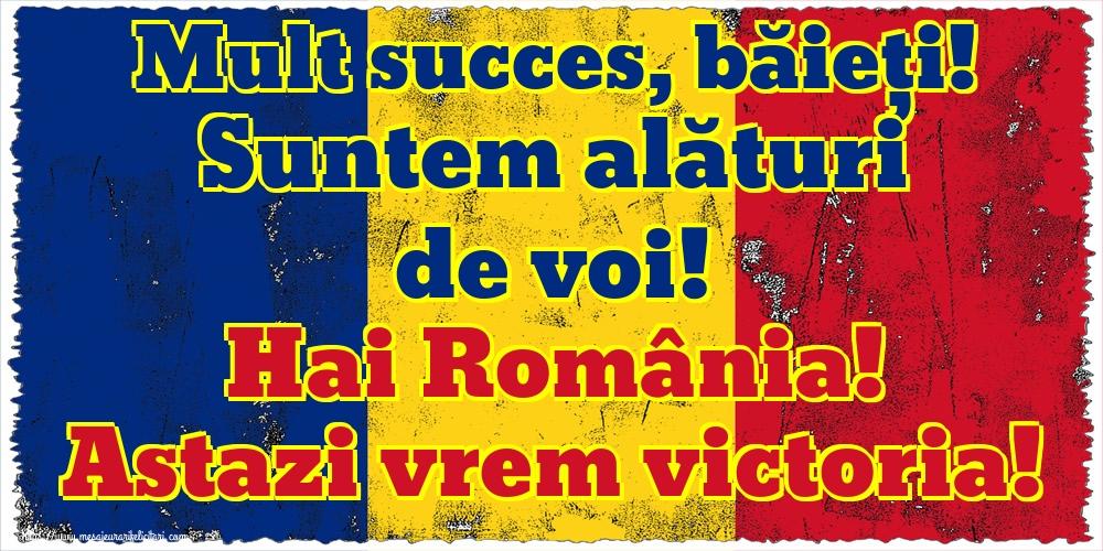 Evenimente Sportive Mult succes, băieți! Suntem alături de voi! Hai România! Astazi vrem victoria!