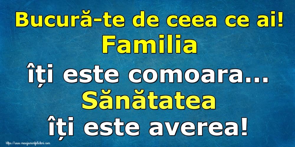 Imagini despre Familie - Bucură-te de ceea ce ai! Familia îți este comoara... Sănătatea îți este averea!