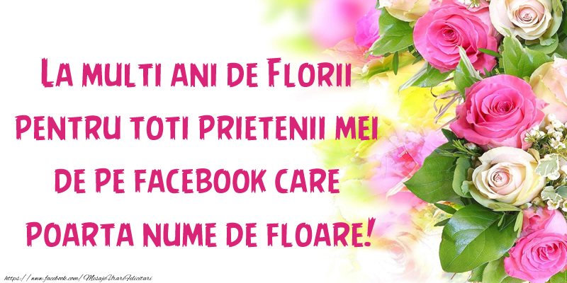 La multi ani de Florii pentru toti prietenii mei de pe facebook care poarta nume de floare!