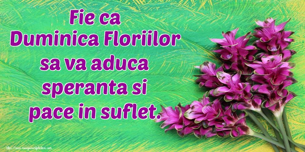 Felicitari de Florii - Fie ca Duminica Floriilor sa va aduca speranta si pace in suflet. - mesajeurarifelicitari.com