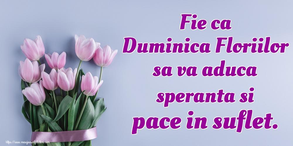 Cele mai apreciate felicitari de Florii - Fie ca Duminica Floriilor sa va aduca speranta si pace in suflet.