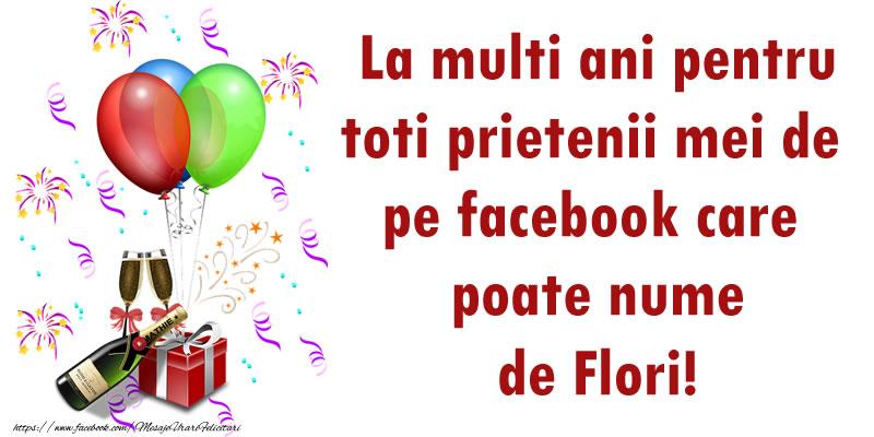 La multi ani pentru toti prietenii mei de pe facebook care poate nume de Flori!