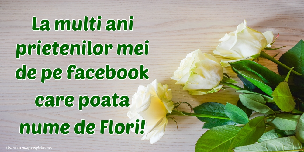 Felicitari de Florii - La multi ani prietenilor mei de pe facebook care poata nume de Flori!