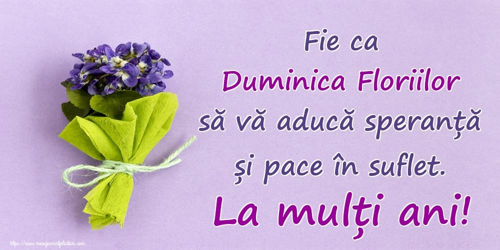 Felicitari de Florii - Fie ca Duminica Floriilor să vă aducă speranță și pace în suflet. La mulți ani!