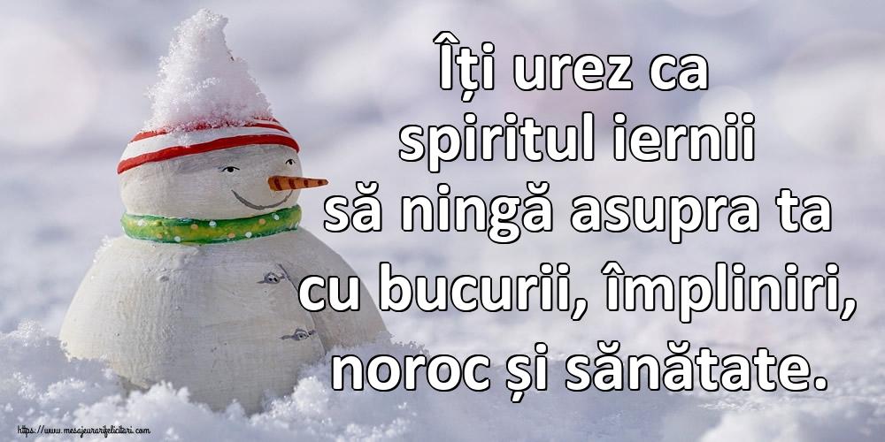 Iarnă Îți urez ca spiritul iernii să ningă asupra ta cu bucurii, împliniri, noroc și sănătate.