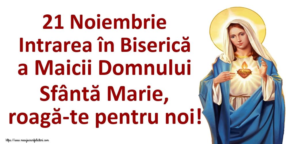 21 Noiembrie Intrarea în Biserică a Maicii Domnului Sfântă Marie, roagă-te pentru noi!