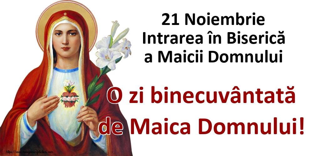 21 Noiembrie Intrarea în Biserică a Maicii Domnului O zi binecuvântată de Maica Domnului!