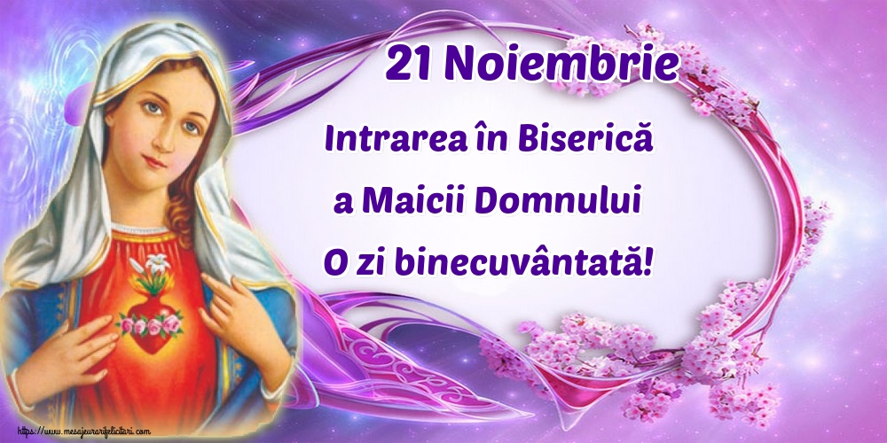 Felicitari de Intrarea Maicii Domnului în Biserică - 21 Noiembrie Intrarea în Biserică a Maicii Domnului O zi binecuvântată!