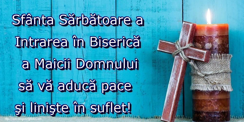 Felicitari de Intrarea Maicii Domnului în Biserică - Sfânta Sărbătoare a Intrarea în Biserică a Maicii Domnului să vă aducă pace şi linişte în suflet!