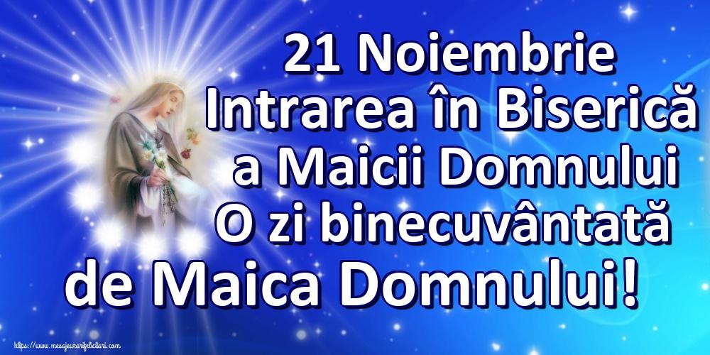 Felicitari de Intrarea Maicii Domnului în Biserică - 21 Noiembrie Intrarea în Biserică a Maicii Domnului O zi binecuvântată de Maica Domnului!