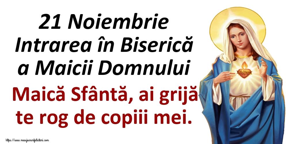 Intrarea Maicii Domnului în Biserică 21 Noiembrie Intrarea în Biserică a Maicii Domnului Maică Sfântă, ai grijă te rog de copiii mei.