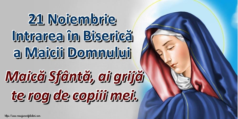 Felicitari de Intrarea Maicii Domnului în Biserică - 21 Noiembrie Intrarea în Biserică a Maicii Domnului Maică Sfântă, ai grijă te rog de copiii mei.