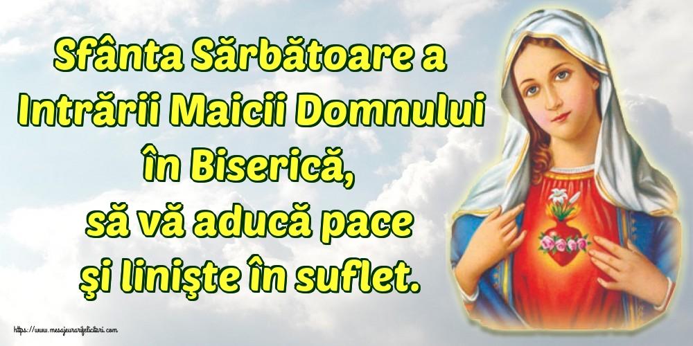 Felicitari de Intrarea Maicii Domnului în Biserică - Sfânta Sărbătoare a Intrării Maicii Domnului în Biserică, să vă aducă pace şi linişte în suflet.