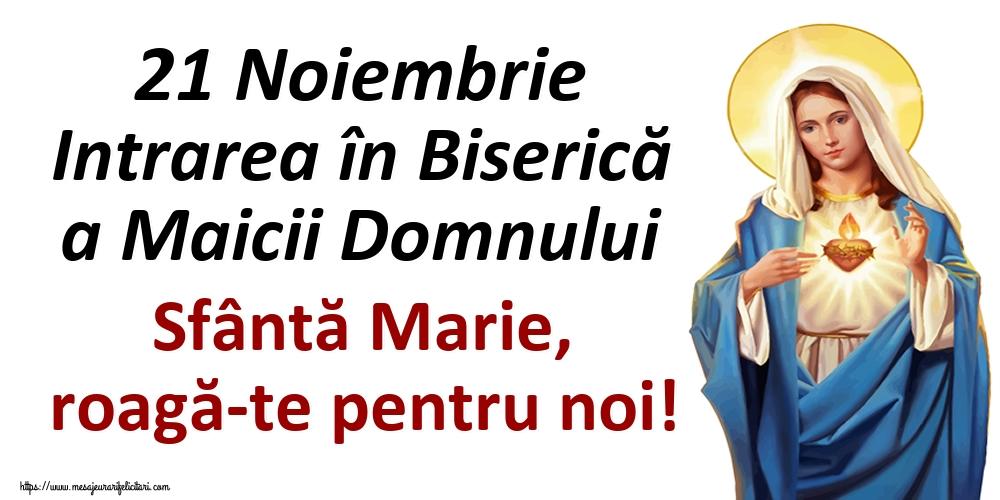 Felicitari de Intrarea Maicii Domnului în Biserică - 21 Noiembrie Intrarea în Biserică a Maicii Domnului Sfântă Marie, roagă-te pentru noi!