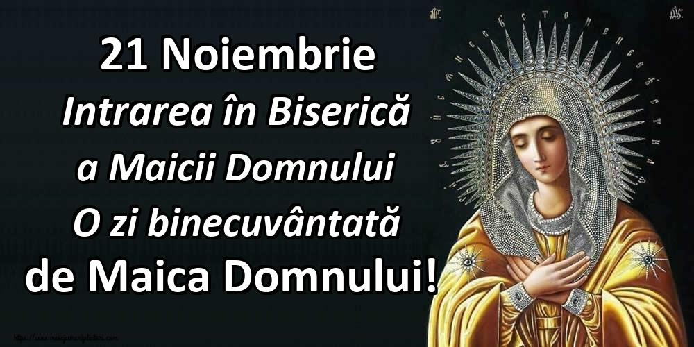 Felicitari de Intrarea Maicii Domnului în Biserică - 21 Noiembrie Intrarea în Biserică a Maicii Domnului O zi binecuvântată de Maica Domnului! - mesajeurarifelicitari.com