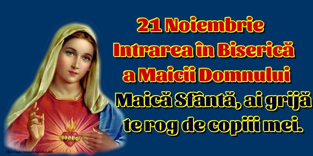 Felicitari de Intrarea Maicii Domnului în Biserică - 21 Noiembrie Intrarea în Biserică a Maicii Domnului Maică Sfântă, ai grijă te rog de copiii mei. - mesajeurarifelicitari.com