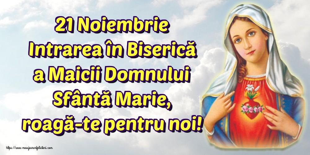 Felicitari de Intrarea Maicii Domnului în Biserică - 21 Noiembrie Intrarea în Biserică a Maicii Domnului Sfântă Marie, roagă-te pentru noi! - mesajeurarifelicitari.com