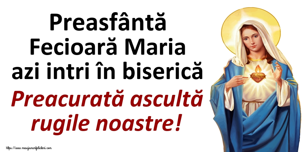 Felicitari de Intrarea Maicii Domnului în Biserică - Preasfântă Fecioară Maria azi intri în biserică Preacurată ascultă rugile noastre! - mesajeurarifelicitari.com