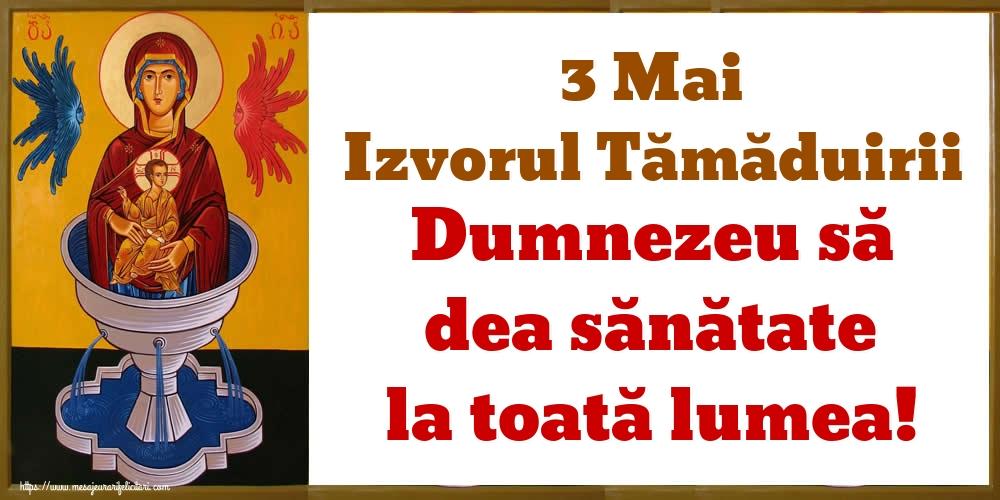 Imagini de Izvorul Tămăduirii - 3 Mai Izvorul Tămăduirii Dumnezeu să dea sănătate la toată lumea! - mesajeurarifelicitari.com
