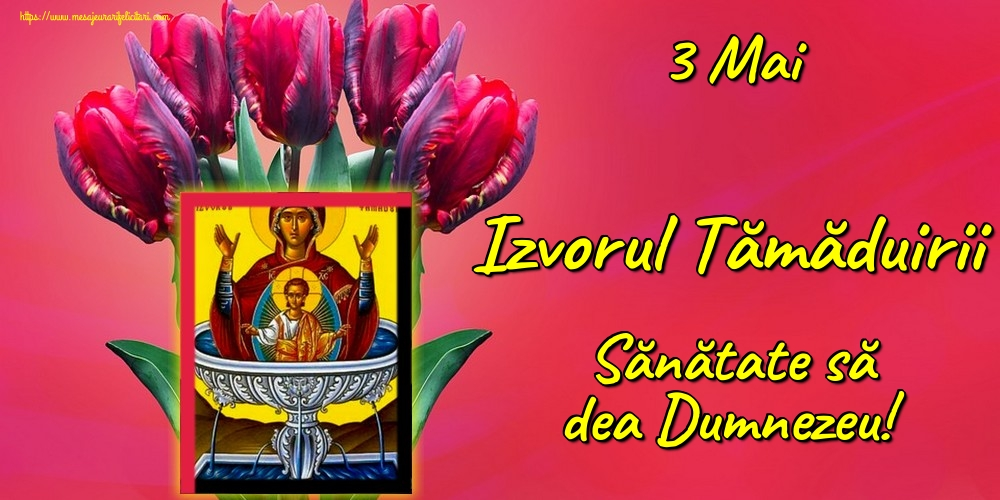 3 Mai Izvorul Tămăduirii Sănătate să dea Dumnezeu!