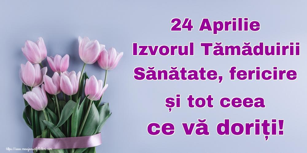 Izvorul Tămăduirii 24 Aprilie Izvorul Tămăduirii Sănătate, fericire și tot ceea ce vă doriți!