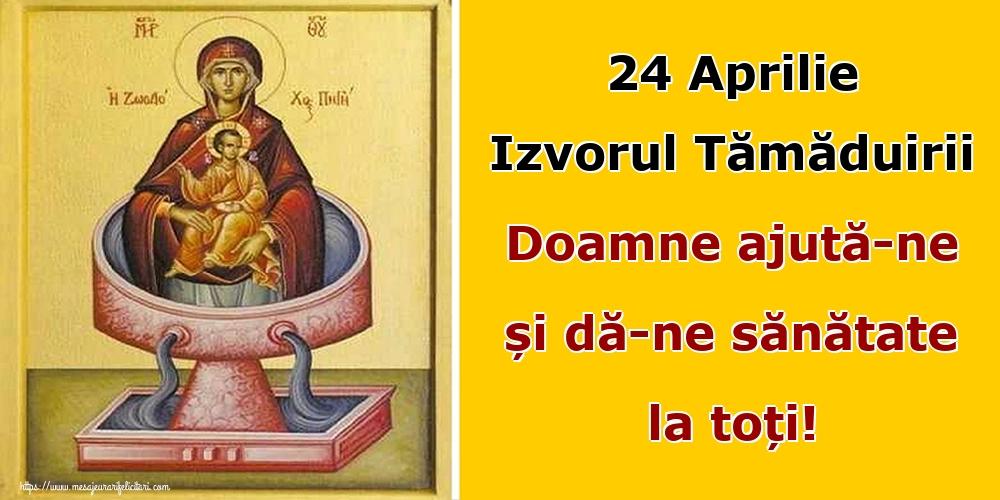Imagini de Izvorul Tămăduirii - 24 Aprilie Izvorul Tămăduirii Doamne ajută-ne și dă-ne sănătate la toți!