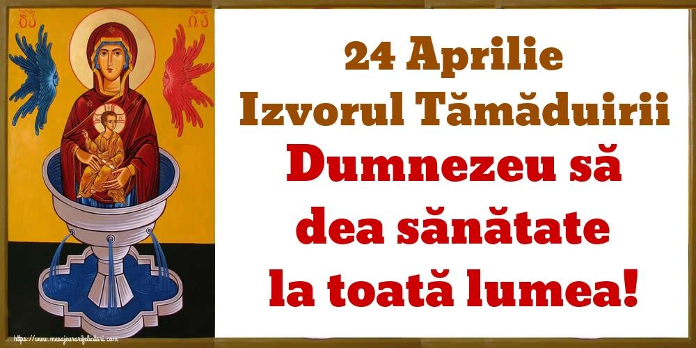Izvorul Tămăduirii 24 Aprilie Izvorul Tămăduirii Dumnezeu să dea sănătate la toată lumea!