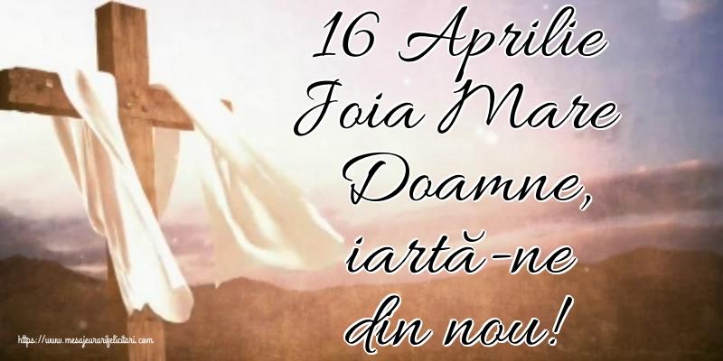 Imagini de Joia Mare - 16 Aprilie Joia Mare Doamne, iartă-ne din nou!