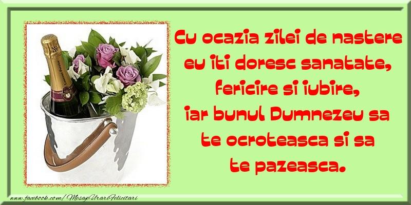Felicitari de la multi ani cu flori si sampanie - Cu ocazia zilei de nastere eu iti doresc sanatate