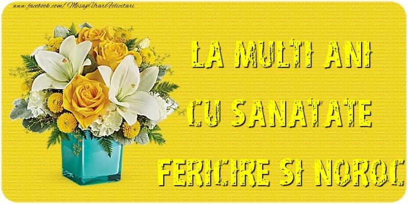 Felicitari de la multi ani cu buchete de flori - La multi ani cu sanatate, fericire si noroc!