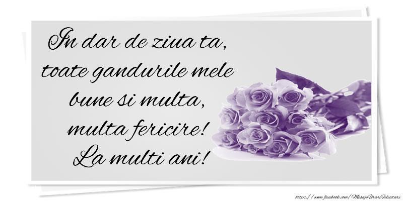 Felicitari de la multi ani - In dar de ziua ta, toate gandurile mele bune si multa, multa fericire! La multi ani!