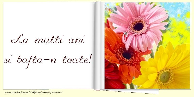 Felicitari de la multi ani cu flori - La multi ani si bafta-n toate!