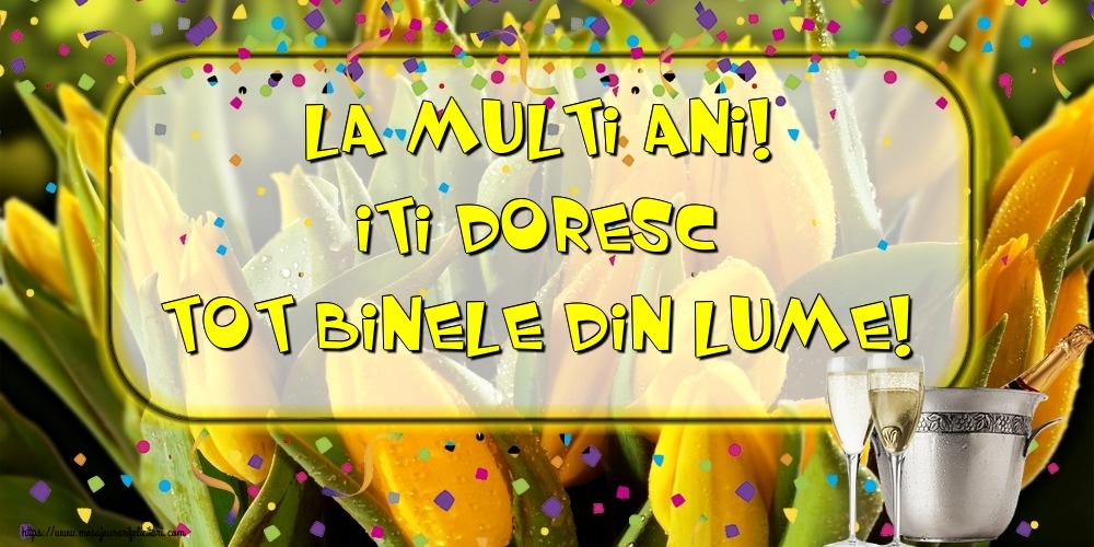 Felicitari de la multi ani - La multi ani! Iti doresc tot binele din lume!